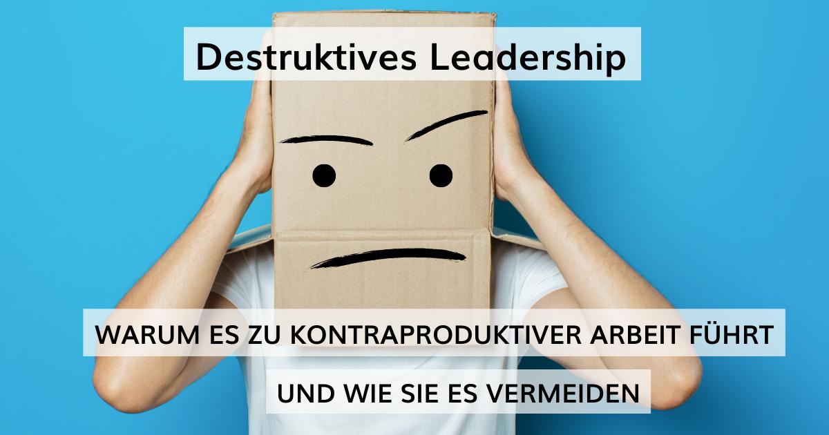 Destruktives Leadership erkennen und Folgen vermeiden