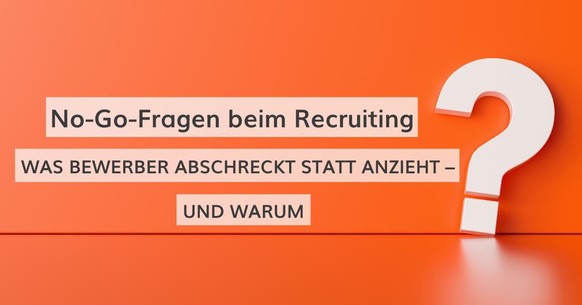 No-Go-Fragen beim Recruiting