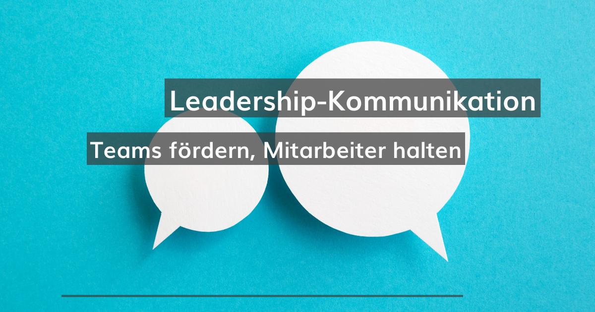 Die richtige Kommunikation im Team: Mitarbeiter fördern und halten