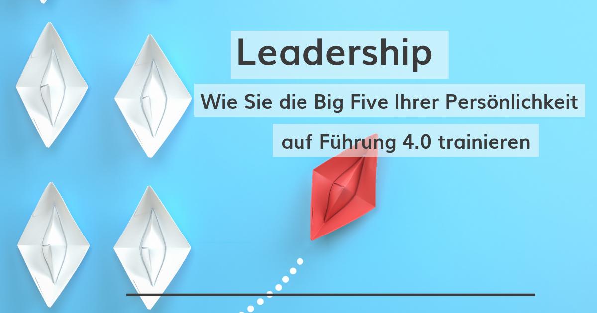 Leadership: Trainieren Sie Ihre Persönlichkeit auf Führung 4.0