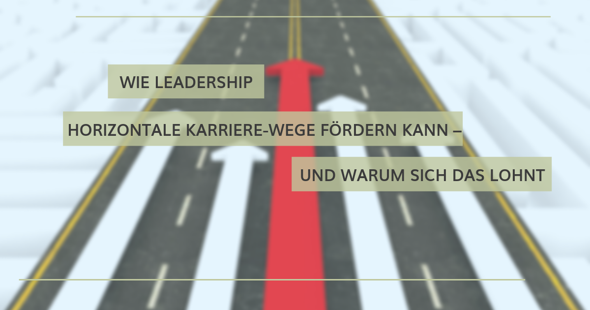 Wie Leadership 4.0 horizontale Karrierewege fördern kann